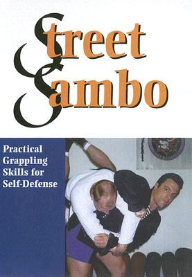 Street Sambo: Practical Grappling Skills for Self-Defense