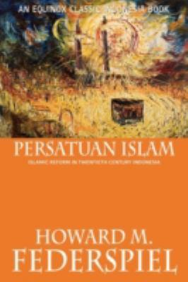 Persatuan Islam Islamic Reform in Twentieth Century Indonesia 9786028397476