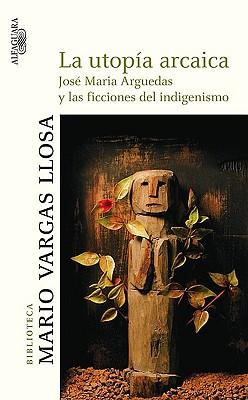 La Utopia Arcaica: Jose Maria Arguedas y las Ficciones del Indigenismo 9786034016606