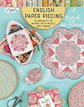 English Paper Piecing A Stitch in Time: 18 Projects to Inspire with Needle and Thread