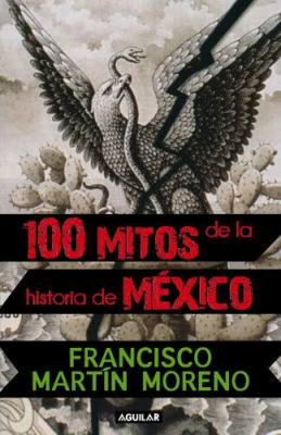 100 Mitos de la Historia de Mexico = 100 Myths in the History of Mexico 9786071105295