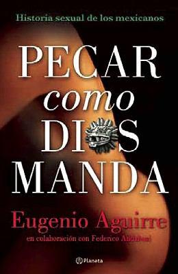 Pecar Como Dios Manda: Historia Sexual de los Mexicanos 9786070704260