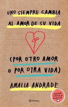 Uno siempre cambia al amor de su vida (por otro amor o por otra vida). Incluye captulo nuevo. (Spanish Edition)