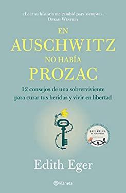 En Auschwitz no haba Prozac: 12 consejos de una superviviente para curar tus heridas y vivir en libertadad (Spanish Edition)