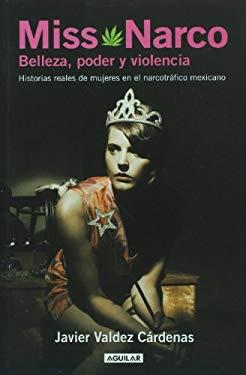 Miss Narco: Belleza, Poder y Violencia: Historias Reales de Mujeres en el Narcotrafico Mexicano 9786071103017