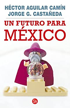 Un Futuro Para Mexico = A Future for Mexico 9786071104007