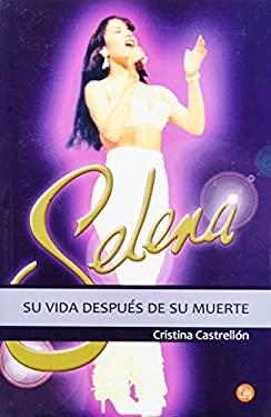 Selena: Su Vida Despues de su Muerte = Selena 9786071104168