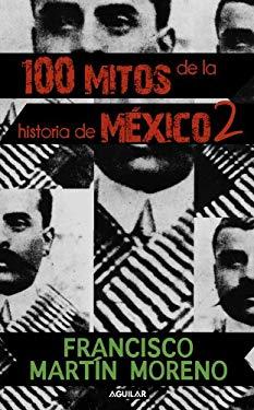 100 Mitos de la Historia de Mexico, Volume 2 9786071105301