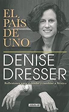 El Pais de Uno: Reflexiones Para Entender y Cambiar A Mexico 9786071106285
