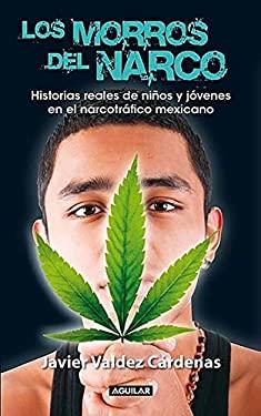 """Los Morros del Narco: Historias Reales de Ninos y Jovenes en el Narcotrafico Mexicano = """"Narco"""" Youth"""