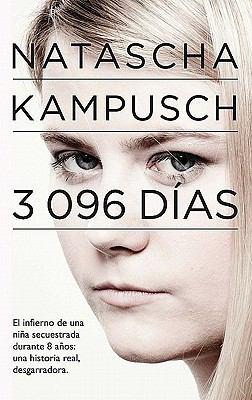 3,096 Dias: El Infierno de una Nina Secuestrada Durante 8 Anos = 3,096 Days 9786071109446