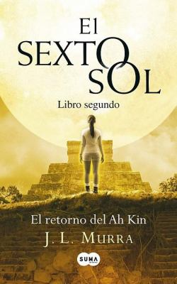 El Retorno del Ah Kin, Libro Segundo = The Sixth Sun, Second Book 9786071109606