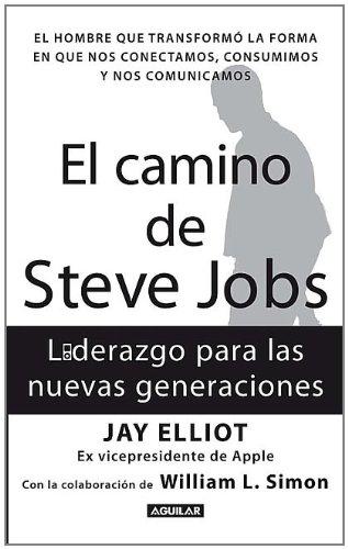 El Camino de Steve Jobs: Liderazgo Para las Nuevas Generaciones = The Steve Job's Way 9786071109873