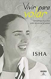 Vivir para volar (Love Has Wings: Free Yourself from Limiting Beliefs and Fall in Love with Life) (Spanish Edition)