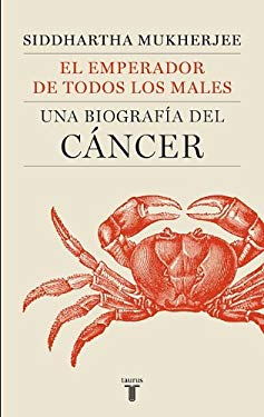 El Emperador de Todos Los Males (the Emperor of All Maladies): Una Biografia del Cancer (a Biography of Cancer) 9786071112361