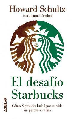 El Desafio Starbucks: Como Starbucks Lucho Por su Vida Sin Perder su Alma = The Challenge Starbucks 9786071113634