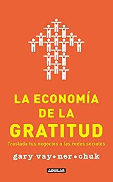 La Economia de la Gratitud: Traslada Tus Negocios A las Redes Sociales = The Thank You Economy 9786071116819