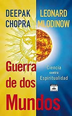 Guerra de Dos Mundos: Ciencia Contra Espiritualidad = War of the Worldviews 9786071116888