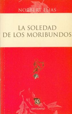 La Soledad de los Moribundos = The Loneliness of the Dying 9786071601179