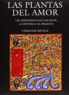 Las Plantas del Amor: Los Afrodisiacos En Los Mitos, La Historia y El Presente 9786071606075
