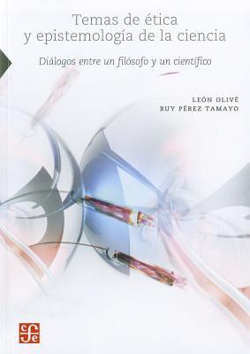 Temas de Etica y Epistemologia de La Ciencia.: Dialogos Entre Un Filosofo y Un Cientifico 9786071606501