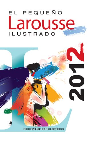 El Pequeno Larousse Ilustrado 2012: The Little Illustrated Larousse 2012
