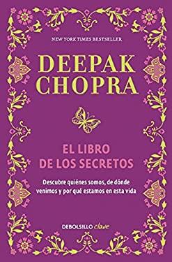 El libro de los secretos (The Book of Secrets: Unlocking the Hidden Dimensions of Your Life) (Spanish Edition)