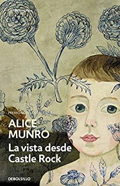 La vista desde Castle Rock / The View from Castle Rock (Spanish Edition) - Munro, Alice