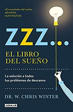 Zzz# El libro del sueño: La solucion a todos tus problemas de descanso / The Sle ep Solution: Why Your Sleep is Broken and How to Fix It (Spanish Edit