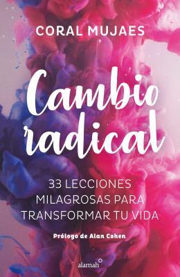 Cambio Radical: 33 recetas milagrosas para un cambio radical / Radical Change. 33 Miracle Recipes for a Radical Change (Spanish Edition)