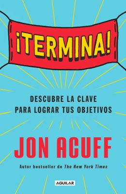 Termina!: Reglate el Don de hacer las cosas / Finish: Give Yourself the Gift  of Done (Spanish Edition)