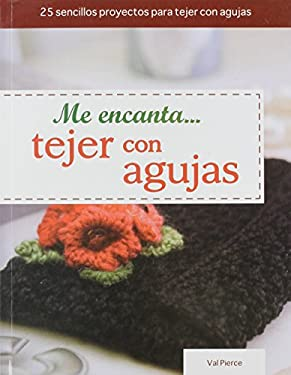 Me Encanta... Tejer Con Agujas = I Love... Knitting with Needles (Tejido y Manualidades) (Spanish Edition)