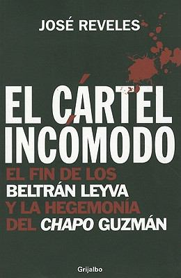El Cartel Incomodo: El Fin de los Beltran Leyva y la Hegemonia del Chapo Guzman 9786074299915