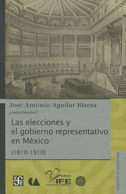 Las Elecciones y el Gobierno Representativo en Mexico (1810-1910) 9786074554380