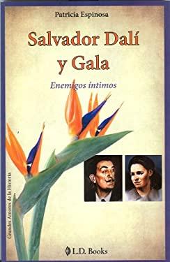Salvador Dali y Gala: Enemigos Intimos = Salvador Dali and Gala 9786074570533