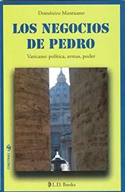 Los Negocios de Pedro: Vaticano: Politica, Armas, Poder 9786074570564
