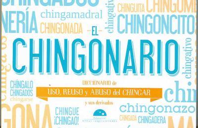 El Chingonario: Diccionario de Uso, Reuso y Abuso del Chinga y Sus Derivados 9786074570700