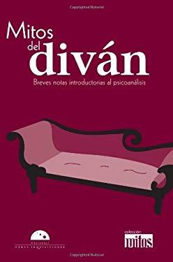 Mitos del Divan: Breves Notas Introductorias al Psicoanalisis 9786074570991