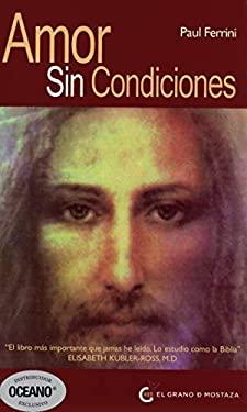 Amor Sin Condiciones = Love Without Conditions 9786074571127