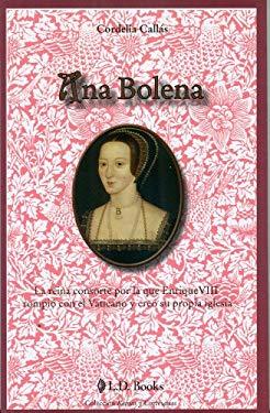 Ana Bolena: La Reina Consorte Por la Que Enrique VIII Rompio Con el Vaticano y Creo su Propia Iglesia 9786074571356