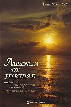 Ausencia de Felicidad: La Historia de Helen Schucman, La Escriba de Un Curso de Milagros 9786074571431