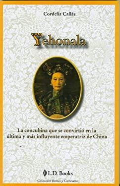 Yehonala: La Concubina Que Se Convirtio en la Ultima y Mas Influyente Emperatriz de China 9786074571493