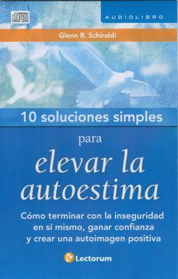 10 Soluciones Simples Para Desarrollar La Autoestima: Como Terminar Con La Inseguridad En Si Mismo. 9786074571523