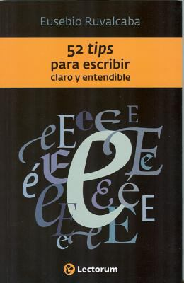 52 Tips Para Escribir Claro y Entendible = 52 Tips for Writing Clearly and Easy to Understand 9786074571547