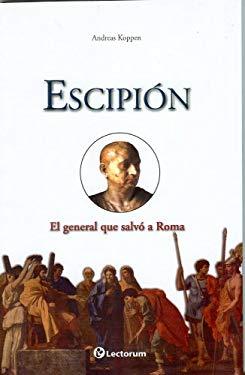 Escipion: El General Que Salvo A Roma 9786074571592