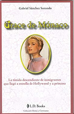 Grace de Monaco: La Timida Descendiente de Inmigrantes Que Llego A Estrella de Hollywood y A Princesa 9786074571615