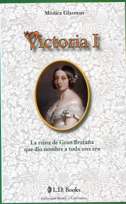 Victoria I: La Reina de Gran Bretana Que Dio Nombre A Toda una Era 9786074571714