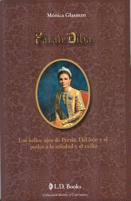 Farah Diba: Los Bellos Ojos de Persia. del Lujo y El Poder a la Soledad y El Exilio. 9786074572100