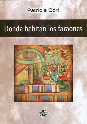 Donde Habitan los Faraones: Un Viaje Mistico A Traves de las Puertas de la Inmortalidad = Where Pharaohs Dwell 9786074572148