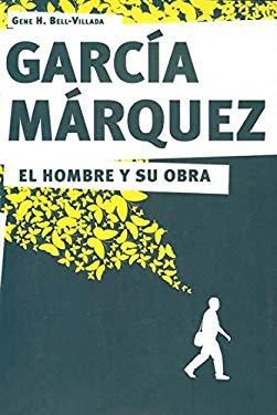 Garcia Marquez. El Hombre y Su Obra 9786074801736